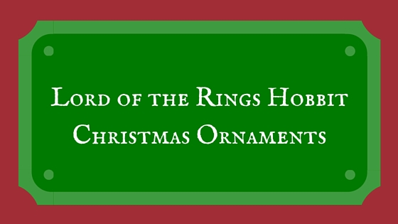 Lord of the Rings Hobbit Christmas Ornaments